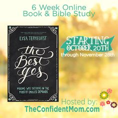 The Best Yes - Online Book & Bible Study starts October 20th - come join us!  Join other moms just like you trying to Make Better Decisions.  |  TheConfidentMom.com