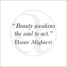 Beauty awakens the soul to act. Dante Alighieri. Conscious Consumption What you own is part of your self-expression. Choose high quality objects that inspire you and help you live life to the fullest.