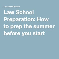 Law School Preparation: How to prep the summer before you start