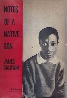 Notes of a Native Son is a non-fiction book by James Baldwin. It was Baldwin's first non-fiction book, and was published in 1955. The volume collects ten of Baldwin's essays, which had previously appeared in such magazines as Harper's Magazine, Partisan Review, and The New Leader. The essays mostly tackle issues of race in America and Europe.[1]