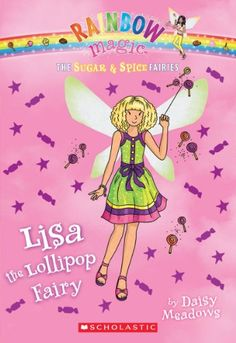 The Sugar & Spice Fairies #1: Lisa the Lollipop Fairy by Daisy Meadows,  When the fairies discover that candy has lost its sweetness, Rachel and Kirsty are enlisted to help Lisa the lollipop fairy retrieve her magical charm from a thieving Jack Frost.