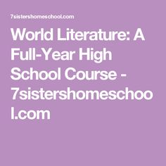 World Literature: A Full-Year High School Course - 7sistershomeschool.com