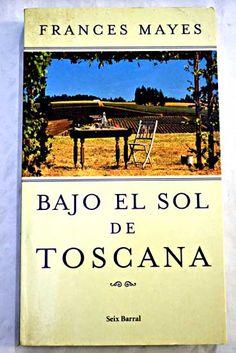 Bajo el sol de Toscana: en Italia, como en casa/Mayes, Frances