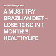 A MUST TRY BRAZILIAN DIET – LOSE 12 KG IN 1 MONTH!!!! | HEALTHYLIFE
