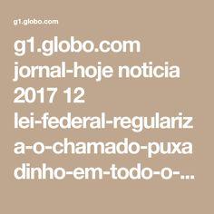 g1.globo.com jornal-hoje noticia 2017 12 lei-federal-regulariza-o-chamado-puxadinho-em-todo-o-pais.html?glbapp=undefinedMobApp%20android-4.17.2&gaclientid=b6a318fae6d5f0a1