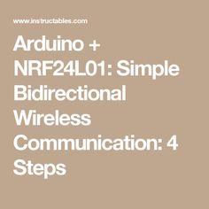 Arduino + NRF24L01: Simple Bidirectional Wireless Communication: 4 Steps