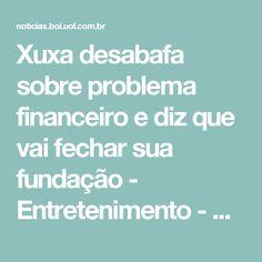 Xuxa desabafa sobre problema financeiro e diz que vai fechar sua fundação - Entretenimento - BOL Notícias
