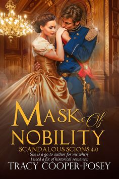 MASK OF NOBILITY.  Book 4, Scandalous Scions  Victorian era historical romance.  http://tracycooperposey.com/mask-of-nobility/