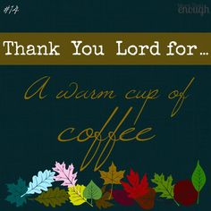 #14 Days of Thanks  I  Dear Lord, thank You for a warm cup of coffee. It may seem like a small thing, but every good thing is a gift from You. Please help me never take for granted the things that can seem ordinary.   Show me who to share the blessings You've given me with. Whether it's buying a cup of coffee for the person in line behind me, serving coffee at a soup kitchen, or inviting someone to my home for a cup of coffee and conversation, I want to be faithful. Amen. {Ecclesiastes 3:13}