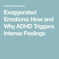 Exaggerated Emotions: How and Why ADHD Triggers Intense Feelings
