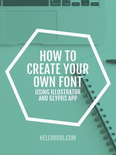 How to create your own font using Illustrator and Glyphs app - Tutorial on HelloBrio.com
