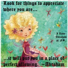 Look for things to appreciate where you are ... it will put you in a place of perfect allowing - Abraham-Hicks Quote