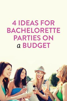 4 ideas for bachelorette parties on a budget