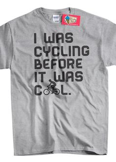 Funny Bike T-shirt Bicycle Biking Cyclist I Was Cycling Before It Was Cool T-Shirt Mens Womens Ladies Youth Kids Geek Funny