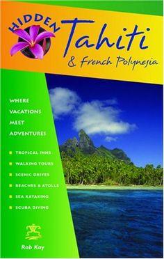 Hidden Tahiti and French Polynesia: Including Moorea, Bor...