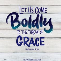 """Let us therefore come boldly to the throne of grace, that we may obtain mercy and find grace to help in time of need."" ‭‭Hebrews‬ ‭4:16‬ ‭#BibleVerse #Scripture #TheWordShared"