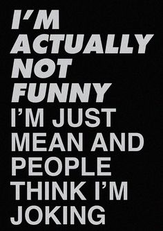 "Story of my life! I say some sarcastic thing and said person just laughs and tells me I'm funny. All I think is ""that wasn't a joke..."""