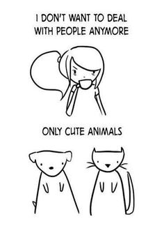 I don't want to deal with people anymore... only cute animals!