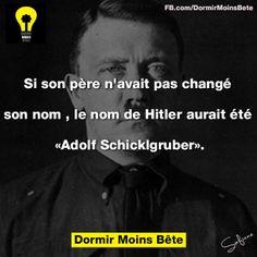 """Si son père n'avait pas changé son nom, le nom de Hitler aurait été """" Adolf Schicklgruber""""."""