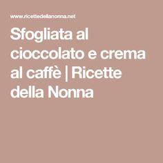 Sfogliata al cioccolato e crema al caffè | Ricette della Nonna
