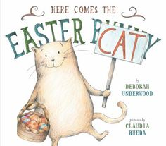 Here Comes the Easter Cat! by Deborah Underwood. ER UNDERWOOD.