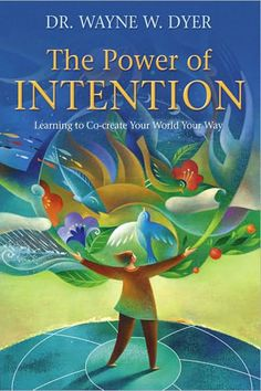 "The Power of Intention - Learning to Co-create Your World Your Way by Dr. Wayne W. Dyer ""Intention is a force in the universe, and everything and everyone is connected to this invisible force. Books To Read, My Books, Books Everyone Should Read, Life Changing Books, Spirituality Books, A Course In Miracles, Great Books, The Book, Self Help"