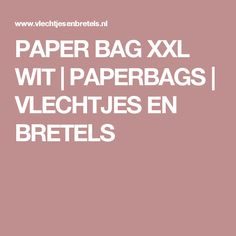 PAPER BAG XXL WIT | PAPERBAGS | VLECHTJES EN BRETELS