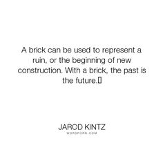 "Jarod Kintz - ""A brick can be used to represent a ruin, or the beginning of new construction. With..."". humor, funny, strange, random, weird, surreal, wild, bizarre, brick-and-blanket-test, unexpected, brick-and-blanket-uses, brick-and-blanket-iq-test, brick-and-blanket-responses"