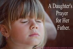 My prayer for my father was answered! In thanksgiving, I would like to pray  for your father http://www.theadoptionmovement.com/blog/a-daughters-prayer-for-her-father …