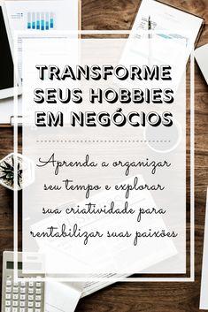 Saiba como rentabilizar seus #hobbies para torná-los #negócios, aumentando sua #criatividade, #planejando seus #projetos, #organizando seu tempo e sua #rotina.