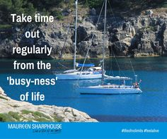 """Take time out regularly from the """"busy-ness"""" of life."""