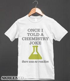 Once I Told A Chemistry Joke | Funny gift idea for your lab partner, chemistry teacher or chemist. Text says: Once I told a chemistry joke - there was no reaction. #Skreened