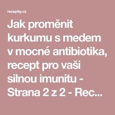 Jak proměnit kurkumu s medem v mocné antibiotika, recept pro vaši silnou imunitu - Strana 2 z 2 - Receptty.cz Good Advice, Herbs, Turmeric, Herb, Lifehacks, Quality Quotes, Medicinal Plants