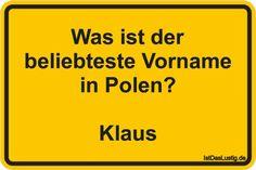 Was ist der beliebteste Vorname in Polen? Klaus ... gefunden auf https://www.istdaslustig.de/spruch/2198 #lustig #sprüche #fun #spass