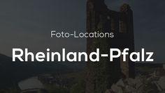 Foto-Locations in Rheinland-Pfalz – Die schönsten Orte zum Fotografieren