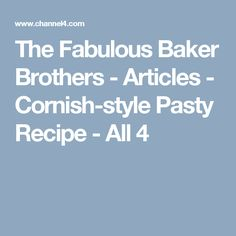 The Fabulous Baker Brothers - Articles - Cornish-style Pasty Recipe - All 4 Style Icons, Pasty Recipe, Recipes, Articles, Life, Baking, Fashion, Iris Apfel, Moda