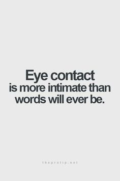 """#Eye contact is more intimate than #words will ever be"" #quotes #mido"