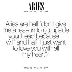 Aries - hahaha! So true.