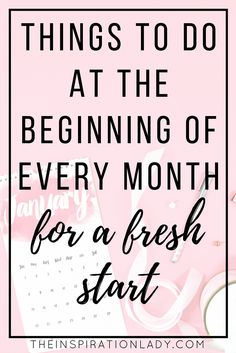 These are some things that you can do at the beginning of the month (every month) to reset and set yourself up for a successful month!