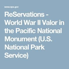 ReServations - World War II Valor in the Pacific National Monument (U.S. National Park Service)