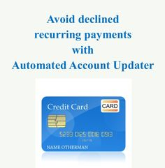 Automated Account Updater Avoid declined recurring payments with automated Account Updater. Target Market: Merchants that accept regular recurring monthly donationsContinue Reading