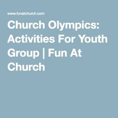 Church Olympics: Activities For Youth Group | Fun At Church                                                                                                                                                     More