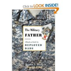 The Military Father: A Hands-on Guide for Deployed Dads (New Father Series) Armin A. Brott 0789210312 9780789210319 Unfortunately, there are very few resources for military (and deployed civilian) fathers, who are looking for guidance on how to be in Military Deployment, Military Spouse, Military Families, Military Relationships, Army Family, Family Life, New Fathers, Navy Wife, Military Love