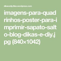 imagens-para-quadrinhos-poster-para-imprimir-sapato-salto-blog-dikas-e-diy.jpg (840×1042)