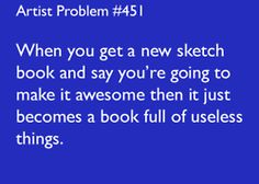 Submitted by: prince-gabriel [#451:When you get a new sketch book and say you're going to make it awesome then it just becomes a book full ofuselessthings.]