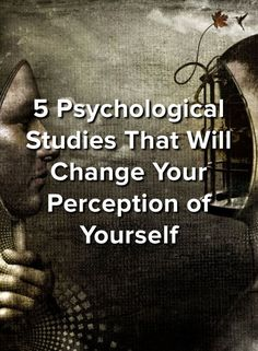 5 Psychological Studies That Will Change Your Perception of Yourself