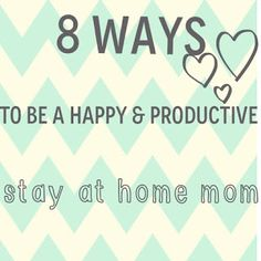 Mama & Mister: 8 Ways to be a happy & productive stay at home mom