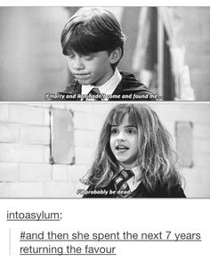 """""""What? And leave Hermione? We wouldn't last two days without her...don't tell her I said that."""""""