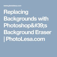 Replacing Backgrounds with Photoshop's Background Eraser | PhotoLesa.com