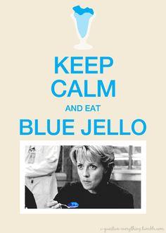 Keep Calm and Eat Blue Jello - Samantha Carter